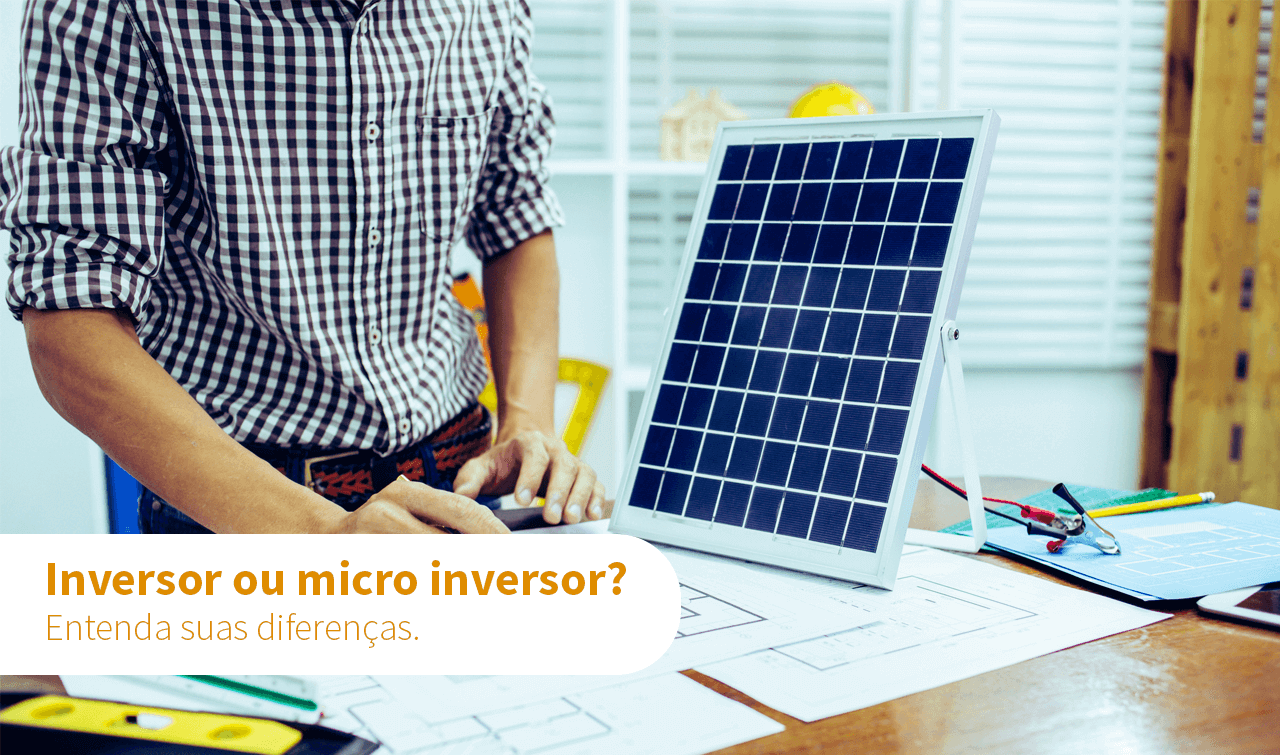 Inversor ou micro inversor?