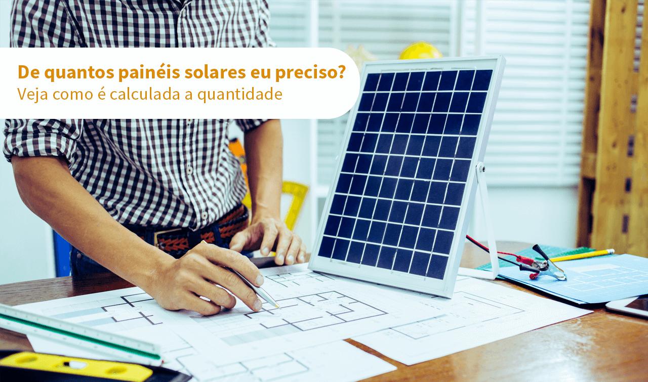 De quantos painéis solares eu preciso Veja como é calculada a quantidade